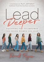 Lead Deeper: Equipping You To Empower The Young Women You Lead