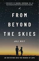 From Beyond The Skies: An Invitation Into The Wonder Of Love