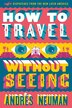 How to Travel without Seeing: Dispatches from the New Latin America by Andrés Neuman