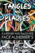 Tangles and Plaques: A Mother and Daughter Face Alzheimer's by Susan Cushman