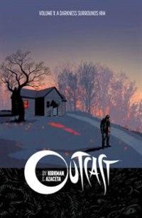 Outcast By Kirkman & Azaceta Volume 1: A Darkness Surrounds Him: A Darkness Surrounds Him by Robert Kirkman