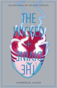 The Wicked + The Divine Volume 3: Commercial Suicide: Commercial Suicide by Kieron Gillen
