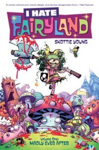 I Hate Fairyland Volume 1: Madly Ever After: Madly Ever After by Skottie Young