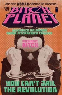 Bitch Planet Volume 2: President Bitch by Kelly Sue Deconnick