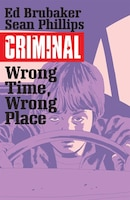 Criminal Volume 7: Wrong Place, Wrong Time: Wrong Place, Wrong Time