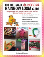 The Ultimate Unofficial Rainbow Loom® Guide: Everything You Need to Know to Weave, Stitch, and Loop…