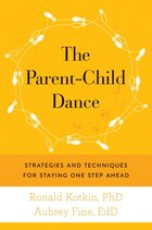 The Parent-Child Dance: Strategies and Techniques for Staying One Step Ahead