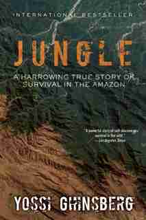 Jungle: A Harrowing True Story of Survival in the Amazon by Yossi Ghinsberg