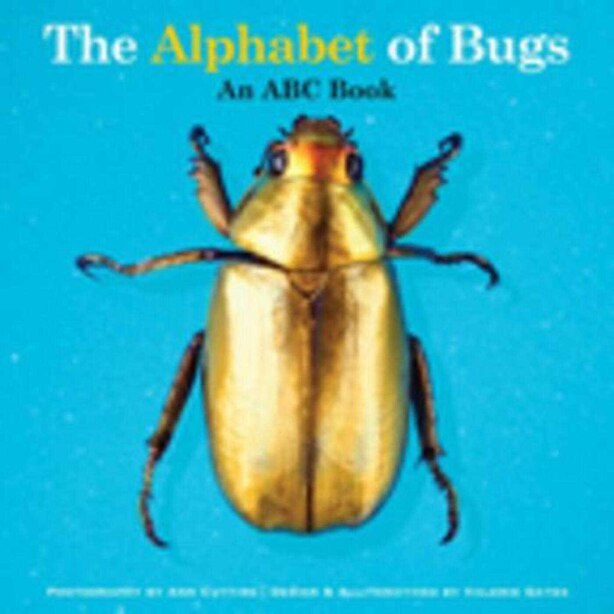 The Alphabet of Bugs: An ABC Book by Valerie Gates