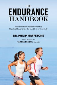 The Endurance Handbook: How to Achieve Athletic Potential, Stay Healthy, and Get the Most out of…