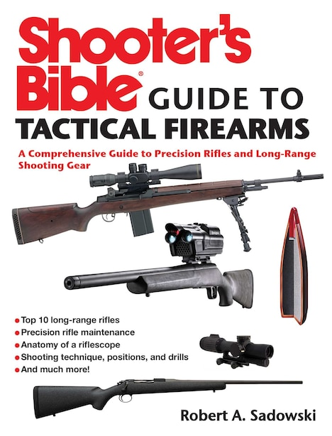 Shooter's Bible Guide to Tactical Firearms: A Comprehensive Guide to Precision Rifles and Long-Range Shooting Gear by Robert A. Sadowski