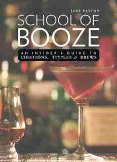 School of Booze: An Insider's Guide to Libations, Tipples, and Brews by Jane Peyton