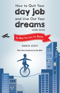 How to Quit Your Day Job and Live Out Your Dreams: Do What You Love For Money