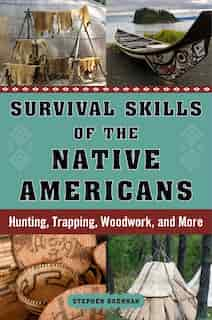 Survival Skills of the Native Americans: Hunting, Trapping, Woodwork, and More by Stephen Brennan