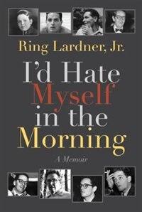 I'd Hate Myself in the Morning: A Memoir