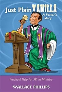 Just Plain Vanilla: A Pastor's Story by Wallace Phillips
