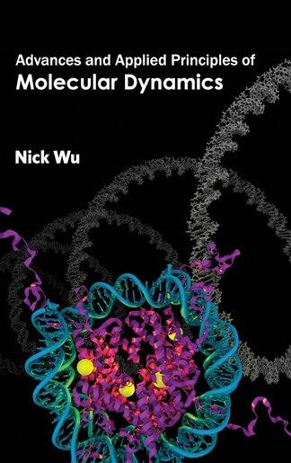 Advances and Applied Principles of Molecular Dynamics