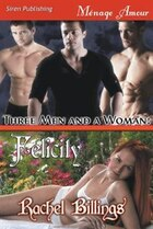 Three Men and a Woman: Felicity (Siren Publishing Menage Amour)