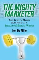 THE MIGHTY MARKETER: Your Guide to Making More Money as a Freelance Medical Writer
