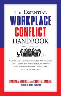 The Essential Workplace Conflict Handbook: A Quick and Handy Resource for Any Manager, Team Leader…