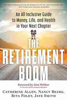 The Retirement Boom: An All Inclusive Guide to Money, Life, and Health in Your Next Chapter by Catherine Allen