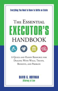 The Essential Executor's Handbook: A Quick and Handy Resource for Dealing With Wills, Trusts…