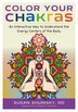 Color Your Chakras: An Interactive Way to Understand the Energy Centers of the Body by Susan Shumsky