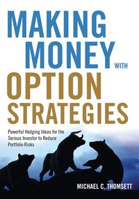 Making Money with Option Strategies: Powerful Hedging Ideas for the Serious Investor to Reduce…