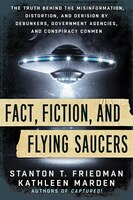 Fact, Fiction, and Flying Saucers: The Truth Behind the Misinformation, Distortion, and Derision by…