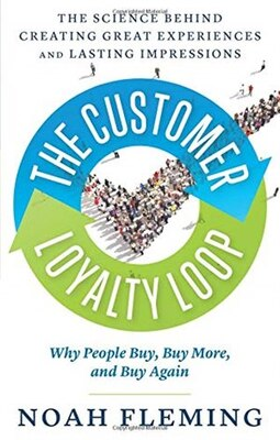Book The Customer Loyalty Loop: The Science Behind Creating Great Experiences and Lasting Impressions by Noah Fleming
