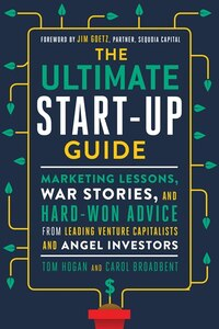 The Ultimate Start-Up Guide: Marketing Lessons, War Stories, and Hard-Won Advice from Leading…
