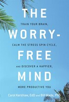 The Worry-Free Mind: Train Your Brain, Calm the Stress Spin Cycle, and Discover a Happier, More…