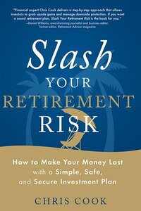 Slash Your Retirement Risk: How to Make Your Money Last with a Simple, Safe, and Secure Investment…