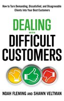 Dealing with Difficult Customers: How to Turn Demanding, Dissatisfied, and Disagreeable Clients…