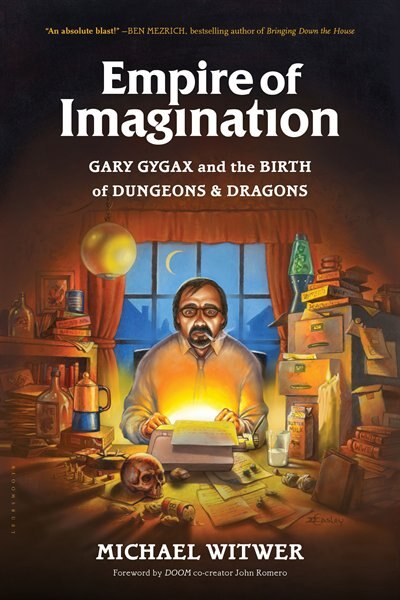 Empire Of Imagination: Gary Gygax And The Birth Of Dungeons & Dragons by Michael Witwer