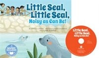 Little Seal, Little Seal, Noisy as Can Be! by Charles Ghigna