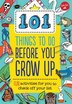 101 Things To Do Before You Grow Up: Fun Activities For You To Check Off Your List by Creative Team Of Weldon Owen