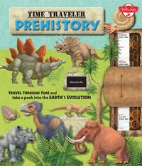 Time Traveler Prehistory: Travel Through Time And Take A Peek Into The Earth's Evolution