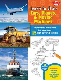 Learn To Draw Cars, Planes & Moving Machines: Step-by-step Instructions For More Than 25 High…