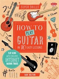 How To Play Guitar In 10 Easy Lessons: Play Along With Exclusive Internet Backing Tracks