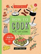 How To Cook In 10 Easy Lessons: Learn How To Prepare Food And Cook Like A Pro