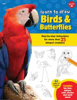 Learn To Draw Birds & Butterflies: Step-by-step Instructions For More Than 25 Winged Creatures by Robbin Cuddy