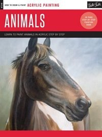 Acrylic: Animals: Learn To Paint Animals In Acrylic Step By Step - 40 Page Step-by-step Painting Book by Toni Watts