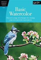 Basic Watercolor: Discover A Range Of Techniques For Creating Your Own Watercolor Masterpieces