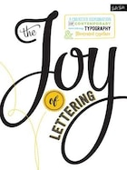 The Joy Of Lettering: A Creative Exploration Of Contemporary Hand Lettering, Typography…