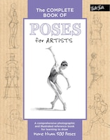 The Complete Book Of Poses For Artists: A Comprehensive Photographic And Illustrated Reference Book…