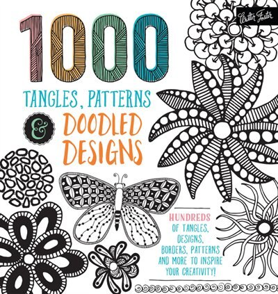 1,000 Tangles, Patterns & Doodled Designs: Hundreds Of Tangles, Designs, Borders, Patterns And More To Inspire Your Creativity! by Walter Foster Creative Team