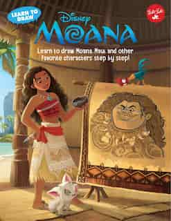 Learn To Draw Disney's Moana: Learn To Draw Moana, Maui, And Other Favorite Characters Step By Step! by Disney Storybook Artists