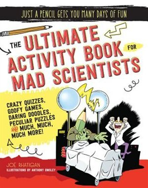 The Ultimate Activity Book For Mad Scientists by Joe Rhatigan