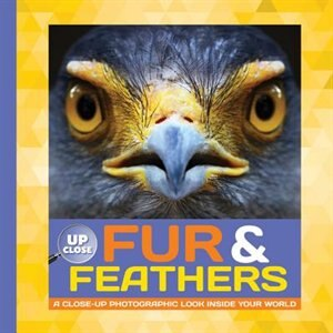 Fur & Feathers: A Close-up Photographic Look Inside Your World by Heidi Fiedler